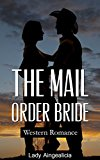 Mail Order Bride: Prarie Romance - Western Romance, Marriage, Wedding, Cowboy Love, Mail Order Brides, Love Story, Historical Romance, Bondageromance, Westerns, Guns, American Short Story Anthology