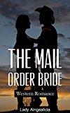 Mail Order Bride: Prarie Romance - Western Romance, Marriage, Wedding, Cowboy Love, Mail Order Brides, Love Story, Historical Romance, Bondageromance, Westerns, Guns, American Short Story Anthology